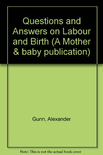 Questions and Answers on Labour and Birth By Alexander Gunn