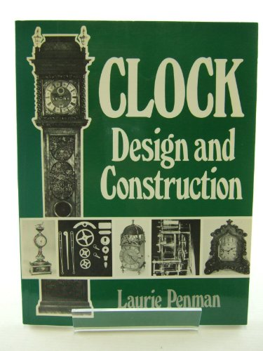 Clock Design and Construction By Laurie Penman