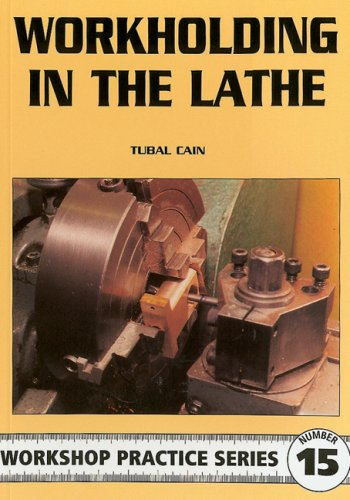 Workholding in the Lathe (Workshop Practice) By Tubal Cain