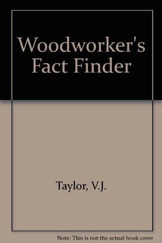 Woodworker's Fact Finder By V.J. Taylor