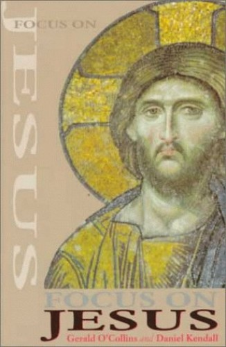 Focus on Jesus By Gerald O'Collins, SJ