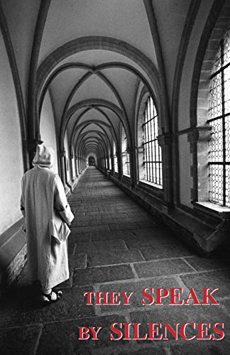 They Speak by Silences By A. Carthusian