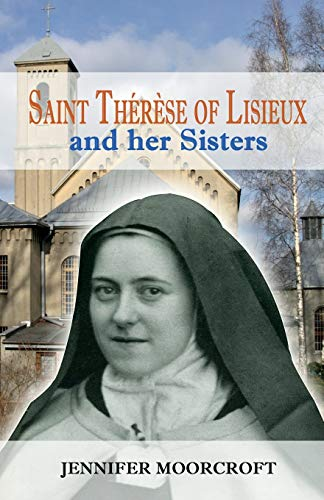 St Therese of Lisieux and Her Sisters By Jennifer Moorcroft