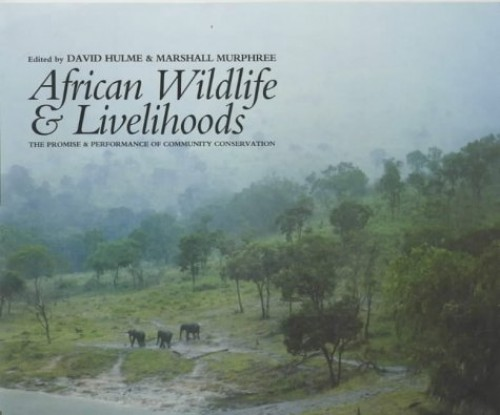 African Wildlife and Livelihoods - The Promise and Performance of Community Conservation By David Hulme