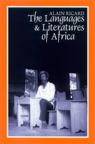 The Languages and Literatures of Africa By Alain Ricard