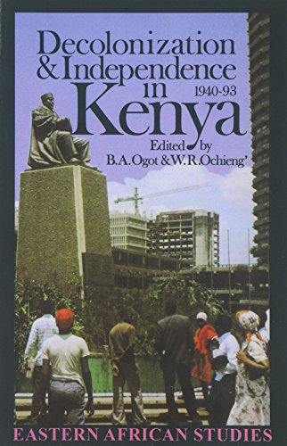 Decolonization and Independence in Kenya, 1940-93 By Edited by Bethwell A. Ogot