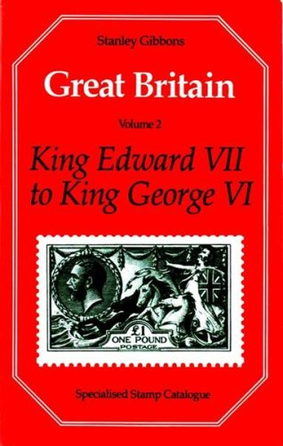 Great Britain Specialised Stamp Catalogue: v. 2: King Edward VII-King George VI by Stanley Gibbons
