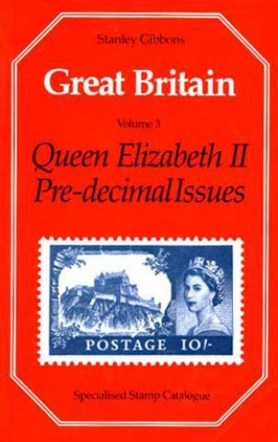 Great Britain Specialised Stamp Catalogue: Queen Elizabeth II Pre-decimal Issues v. 3 By Stanley Gibbons