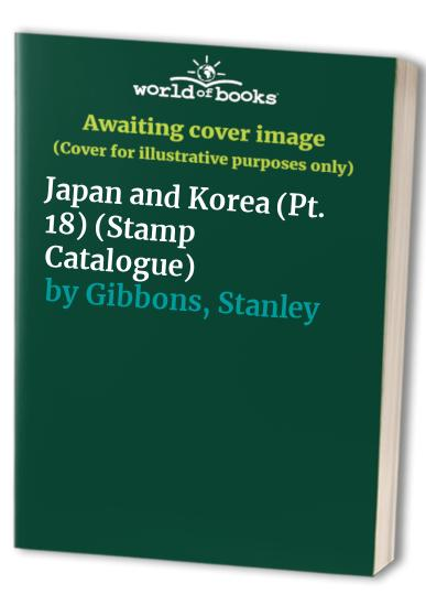 Stamp Catalogue: Pt. 18: Japan and Korea by Stanley Gibbons