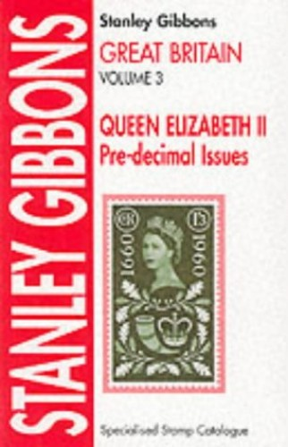 Great Britain Specialised Stamp Catalogue: v. 3: Queen Elizabeth II Pre-decimal Issues by Stanley Gibbons