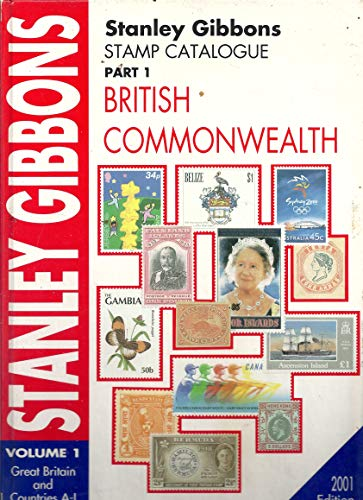 Stanley Gibbons Stamp Catalogue Part 1, Vol 1: British Commonwealth: Great Britain and Countries A-I, 2001 Edition By Stanley Gibbons