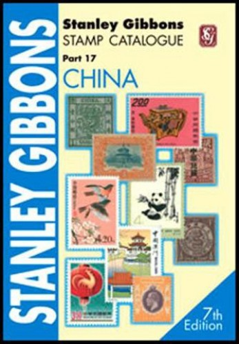 Stanley Gibbons Stamp Catalogue: Pt. 17: China By Stanley Gibbons