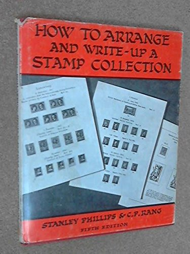 How to Arrange and Write-up a Stamp Collection By Stanley Phillips