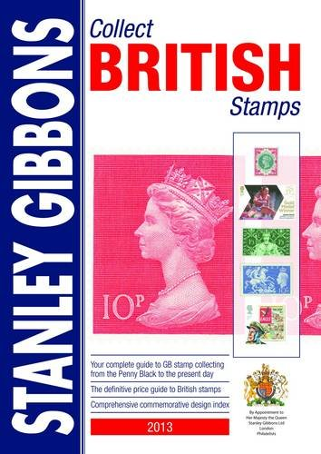 Collect British Stamps 2013: Stanley Gibbons Stamp Catalogue By Stanley Gibbons