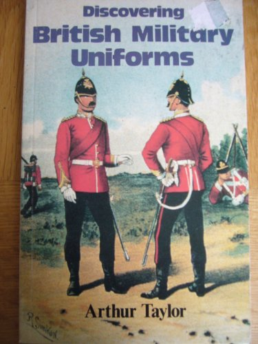 British Military Uniforms (Discovering) By Arthur Taylor