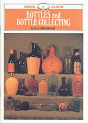 Bottles and Bottle Collecting (Shire Library) By A. A. C. Hedges