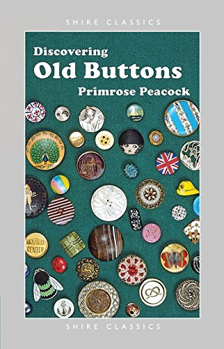 Discovering Old Buttons (Shire Discovering) By Primrose Peacock