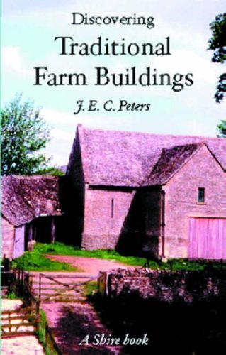 Discovering Traditional Farm Buildings By J. E. C. Peters