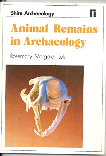Animal Remains in Archaeology By Rosemary-Margaret Luff