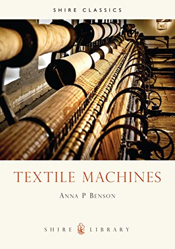 Textile Machines (Shire Album) By Anna P. Benson