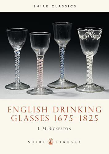 English Drinking Glasses 16751825 (Shire Library) By L.M. Bickerton