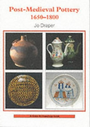Post-mediaeval Pottery, 1650-1800 (Shire Archaeology Series) By Jo Draper