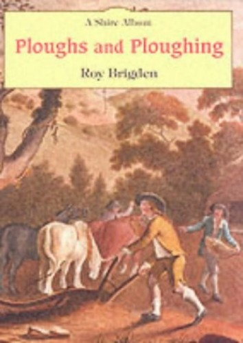 Ploughs and Ploughing (Shire Album) By Roy Brigden