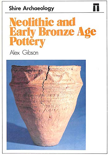 Neolithic and Early Bronze Age Pottery (Shire Archaeology ) By Alex M. Gibson
