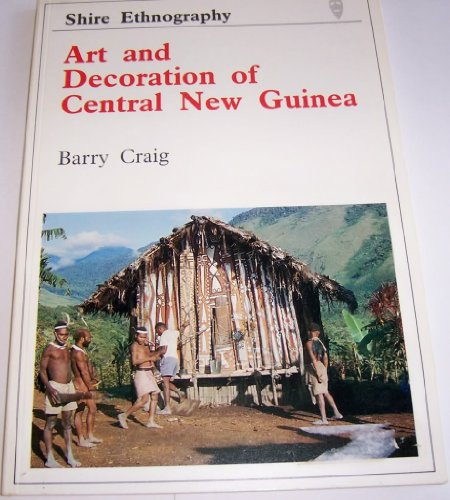 Art and Decoration of Central New Guinea By Barry Craig