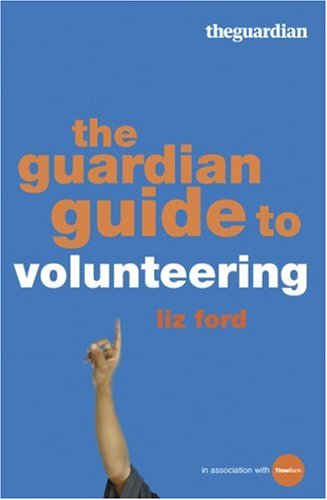 "The ""Guardian"" Guide to Volunteering By Liz Ford"