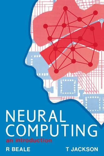 Neural Computing - An Introduction By R Beale (Department of Computer Science, University of York, UK)