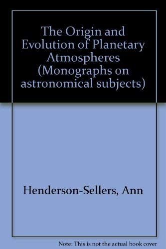 The Origin and Evolution of Planetary Atmospheres By Ann Henderson-Sellers (University of Liverpool, UK)