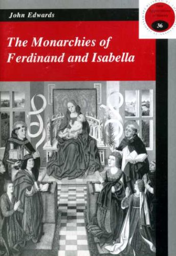 The Monarchies of Ferdinand and Isabella By John Edwards