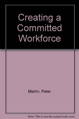 Creating a Committed Workforce by Peter Martin