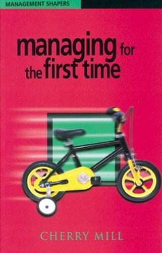 Managing for the First Time (Management Shapers) by Cherry Mill