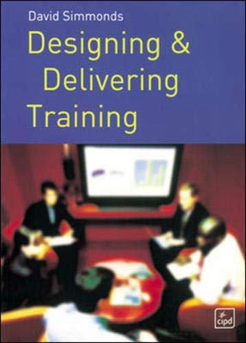 Designing and Delivering Training By David Simmonds