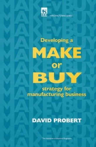 Developing a Make or Buy Strategy for Manufacturing Business By David Probert (Lecturer, University of Cambridge, UK)