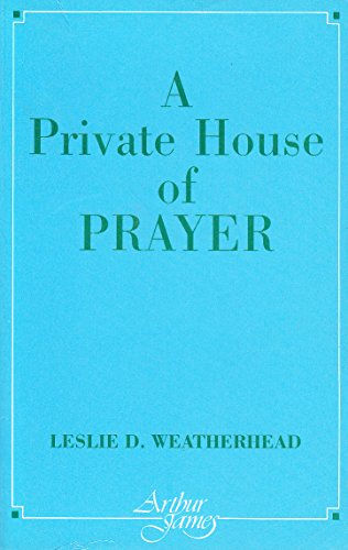 A Private House of Prayer By Leslie D. Weatherhead