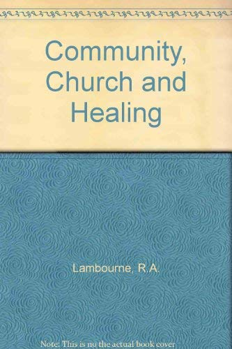 Community, Church and Healing By R.A. Lambourne