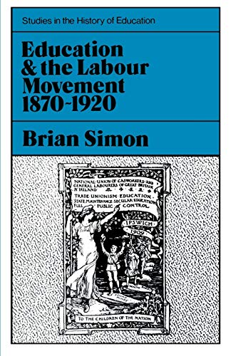 Education and the Labour Movement, 1870-1920 By Brian Simon