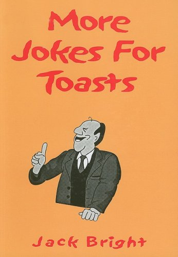 More Jokes for Toasts By Jack Bright