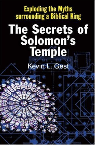 The Secret of King Solomon's Temple By Kevin L. Gest
