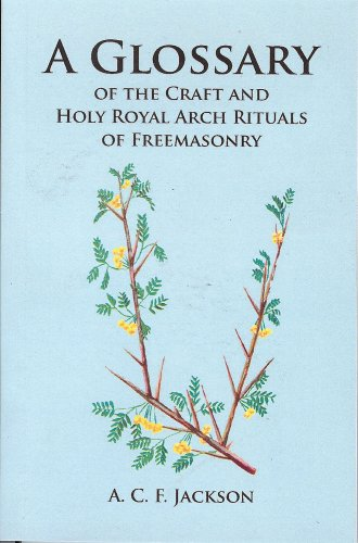 A Glossary of the Craft and Holy Royal Arch Rituals of Freemasonry By A.C.F. Jackson