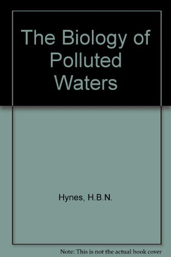 The Biology of Polluted Waters By H.B.N. Hynes