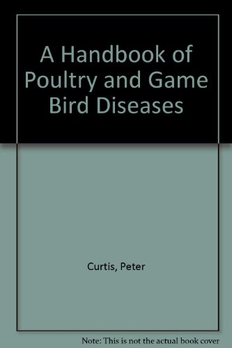A Handbook of Poultry and Game Bird Diseases by Peter Curtis