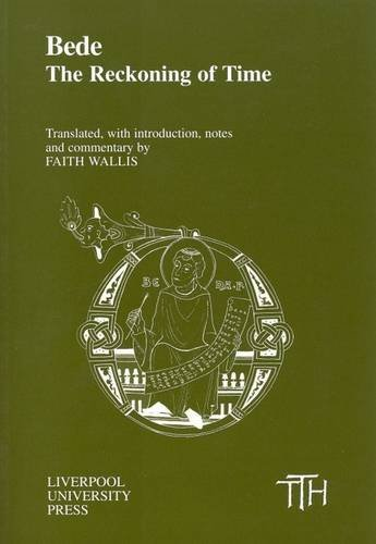 Bede: The Reckoning of Time (Translated Texts for Historians, Volume 29) Translated with commentary by Faith Wallis