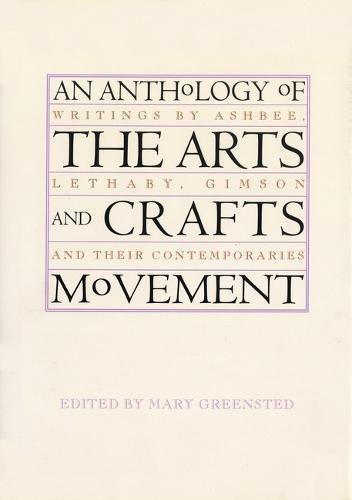 An Anthology of the Arts & Crafts Movement By Edited by Ms. Mary Greenst