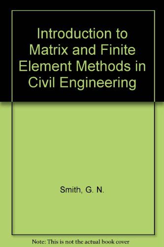 Introduction to Matrix and Finite Element Methods in Civil Engineering By G. N. Smith