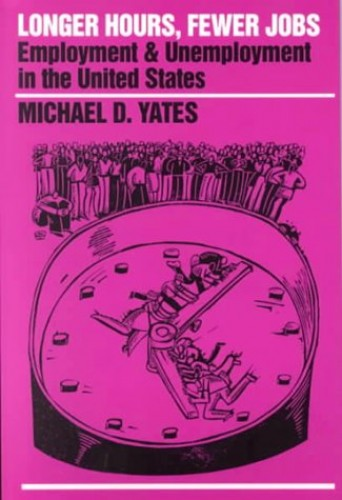 Longer Hours, Fewer Jobs By Michael D. Yates