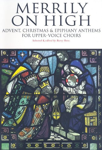 Merrily on High: Advent, Christmas & Epiphany Anthems Edited by Dr Barry Rose